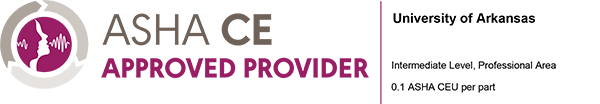 ASHA CE Approved Provider - University of Aransas - Intermediate Level, Professional Area - 0.1 ASHA CEU per part